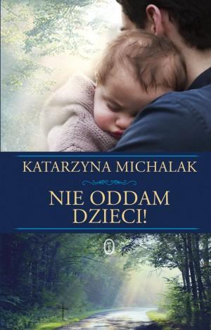Okładka książki Katarzyny Michalak Nie oddam dzieci!