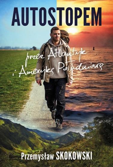 Autostopem przez atlantyk i Amerykę Południową Przemysław Skokowski