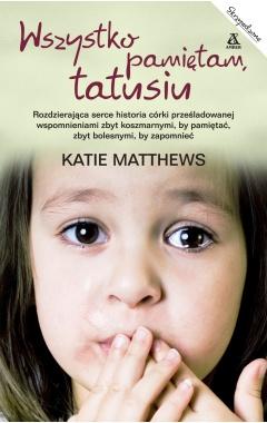 Wszystko pamiętam, tatusiu Katie Matthews
